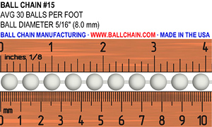 "#15 ball chain size image. Showing a ruler for scale and the diameter of the ball chain and average # of balls per foot: Ball Diameter: 5/16"" or 8.0mm ; Average 30 balls per foot."
