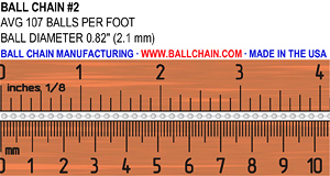 "This image is used to reference the size of the #2 ball chain. It has an average of 107 balls per foot. A ball diamater of .82"" or 2.1mm."